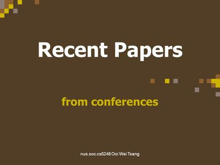 Nus.soc.cs5248 Ooi Wei Tsang Recent Papers from conferences.