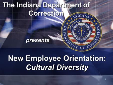1 The Indiana Department of Correction presents New Employee Orientation: Cultural Diversity.