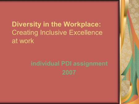 Diversity in the Workplace: Creating Inclusive Excellence at work individual PDI assignment 2007.