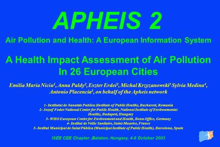 APHEIS 2 Air Pollution and Health: A European Information System A Health Impact Assessment of Air Pollution In 26 European Cities Emilia Maria Niciu 1,