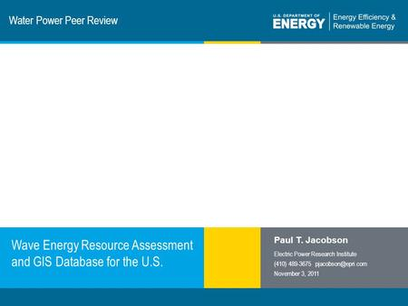 1 | Program Name or Ancillary Texteere.energy.gov Water Power Peer Review Wave Energy Resource Assessment and GIS Database for the U.S. Paul T. Jacobson.