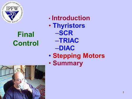 1 Final Control Introduction Thyristors –SCR –TRIAC –DIAC Stepping Motors Summary.