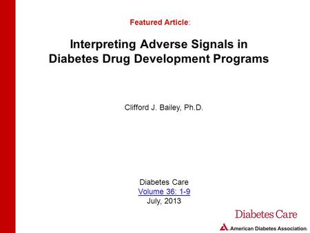 Interpreting Adverse Signals in Diabetes Drug Development Programs Featured Article: Clifford J. Bailey, Ph.D. Diabetes Care Volume 36: 1-9 July, 2013.