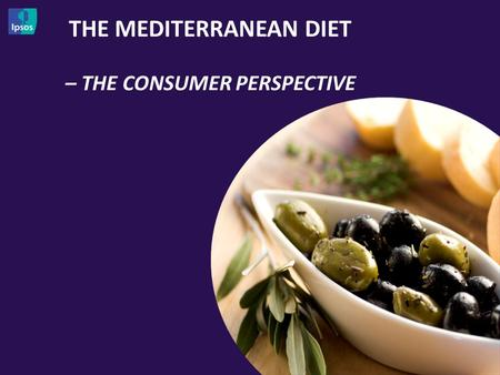 THE MEDITERRANEAN DIET – THE CONSUMER PERSPECTIVE 1.