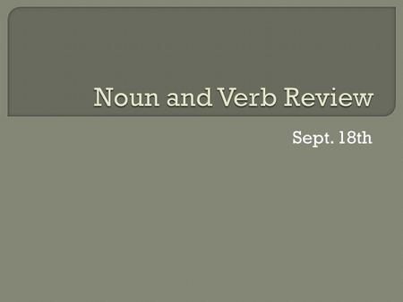Noun and Verb Review Sept. 18th.