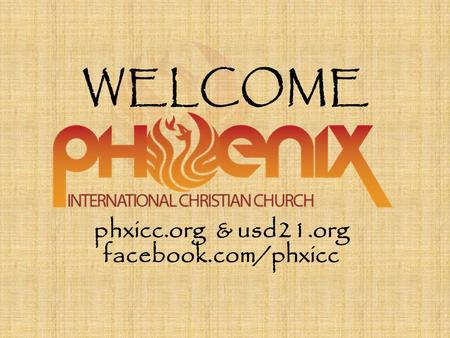 WELCOME phxicc.org & usd21.org facebook.com/phxicc.
