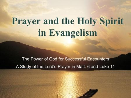 The Power of God for Successful Encounters Prayer and the Holy Spirit in Evangelism A Study of the Lord's Prayer in Matt. 6 and Luke 11.