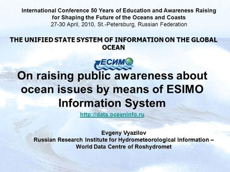 THE UNIFIED STATE SYSTEM OF INFORMATION ON THE GLOBAL OCEAN On raising public awareness about ocean issues by means of ESIMO Information System