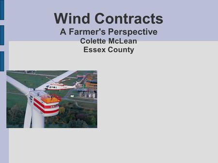 Wind Contracts A Farmer's Perspective Colette McLean Essex County.
