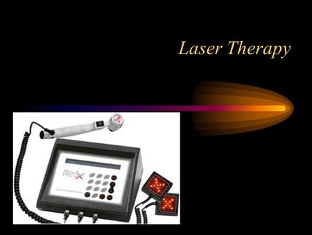 Laser Therapy. What is Laser Therapy? Light Amplification by the Stimulated Emission of Radiation Compressed light of a wavelength from the cold, red.