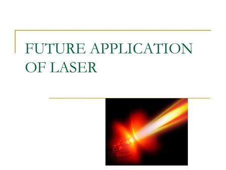 FUTURE APPLICATION OF LASER. OPTICAL TWEEZER An optical tweezer uses a focused laser beam to provide an attractive or repulsive force depending on the.