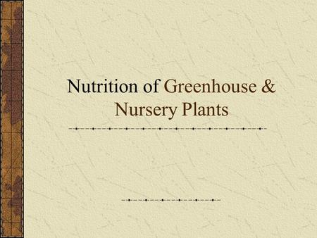Nutrition of Greenhouse & Nursery Plants Nutrition We all eat Why? To survive What if we didn't eat? Plants have the same needs as we do Fertilization.