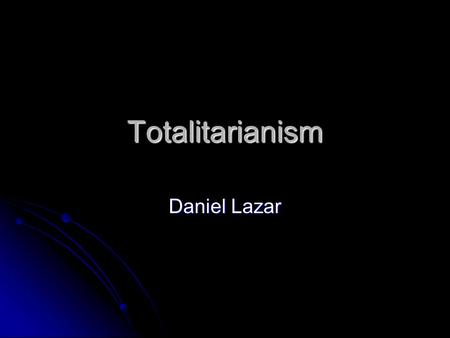 Totalitarianism Daniel Lazar. Definition of Totalitarian Political Systems Controls every aspect of life, so that there is no private sphere or independent.
