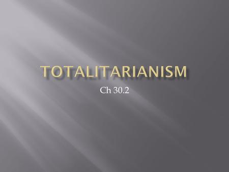 Ch 30.2.  What is totalitarianism?  What were some of the characteristics of Stalin's totalitarian regime?
