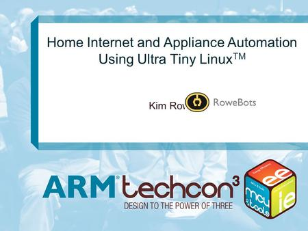 Home Internet and Appliance Automation Using Ultra Tiny Linux TM Kim Rowe.