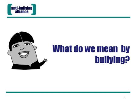 What do we mean by bullying? 1. It is important we all have a shared understanding of what bullying is. Aims of the session: Develop our shared understanding.