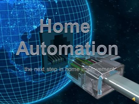 the next step in home improvement Presentation Preview 1. Why is home automation such a big industry? 2. How is it accomplished? 3. Where is it going?