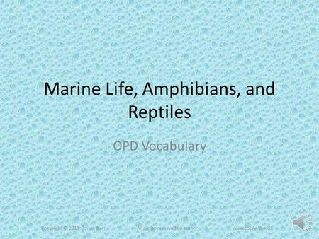 Marine Life, Amphibians, and Reptiles OPD Vocabulary Copyright © 2015 Donna BarrAll rights reserved by authorwww.ESLAerica.US.