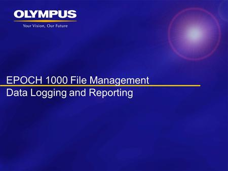 EPOCH 1000 File Management Data Logging and Reporting.