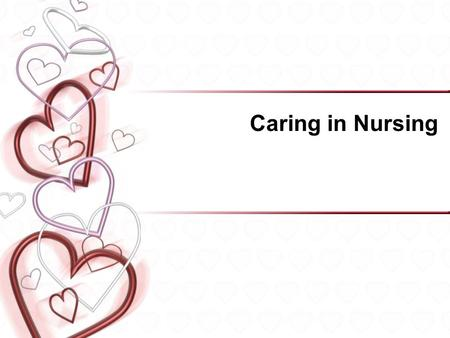 "Caring in Nursing. Caring is Universal Influences the way people think, feel and act Many nursing theorists have tired to ""define"" caring – Nightingale."