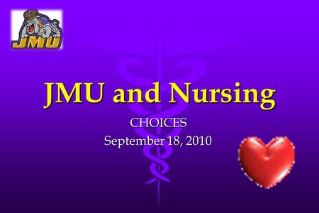 JMU and Nursing CHOICES September 18, 2010 1.