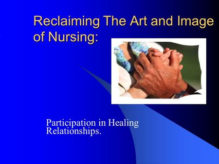 Reclaiming The Art and Image of Nursing: Participation in Healing Relationships.