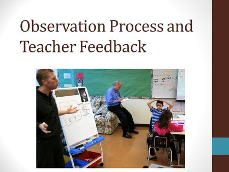 Observation Process and Teacher Feedback. 5 Step Cycle of Evaluation.