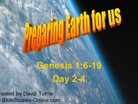 Genesis 1:6-19 Day 2-4 Created by David Turner www.BibleStudies-Online.com.