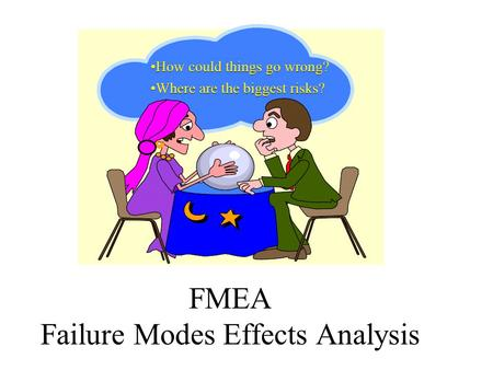 FMEA Failure Modes Effects Analysis. 2 Quality and Reliability Quality is a relative term often based on customer perception or the degree to which a.