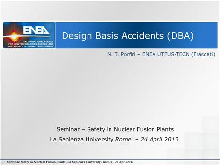Seminar: Safety in Nuclear Fusion Plants - La Sapienza University (Rome) – 24 April 2015 Design Basis Accidents (DBA) M. T. Porfiri – ENEA UTFUS-TECN (Frascati)