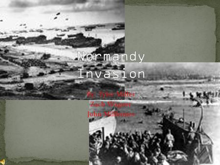 By: Tyler Miller Zach Wagner John Millhimes. The invasion of Normandy was the invasion and establishment of Allied Forces in Normandy, France in WWII.