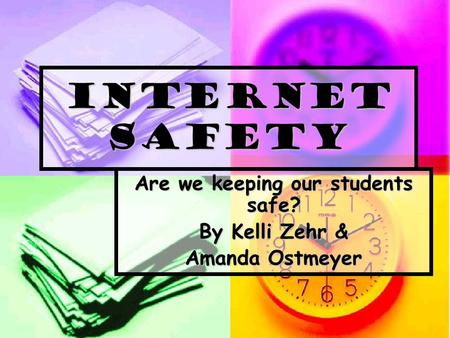 Internet Safety Are we keeping our students safe? By Kelli Zehr & Amanda Ostmeyer.
