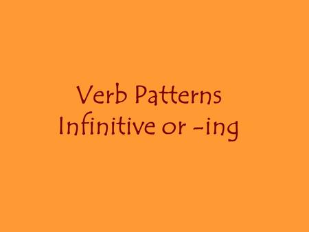 Verb Patterns Infinitive or -ing. 1. VERBS FOLLOWED BY -ING FORM: avoid, consider, delay, deny, dislike, enjoy, finish, can't stand, can't help, involve,