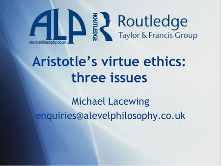 Aristotle's virtue ethics: three issues Michael Lacewing