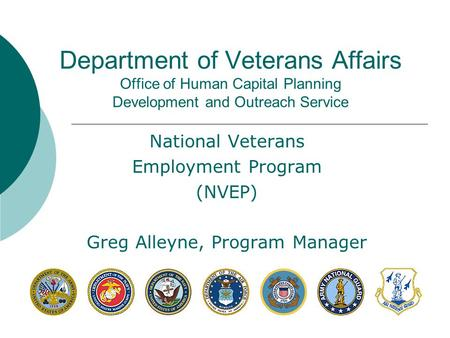 Department of Veterans Affairs Office of Human Capital Planning Development and Outreach Service National Veterans Employment Program (NVEP) Greg Alleyne,
