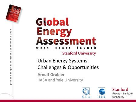 Urban Energy Systems: Challenges & Opportunities Arnulf Grubler IIASA and Yale University.