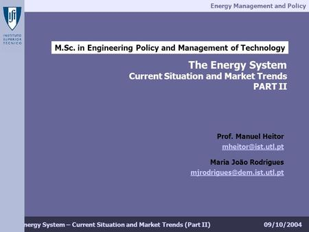 Energy Management and Policy 09/10/2004The Energy System – Current Situation and Market Trends (Part II) M.Sc. in Engineering Policy and Management of.