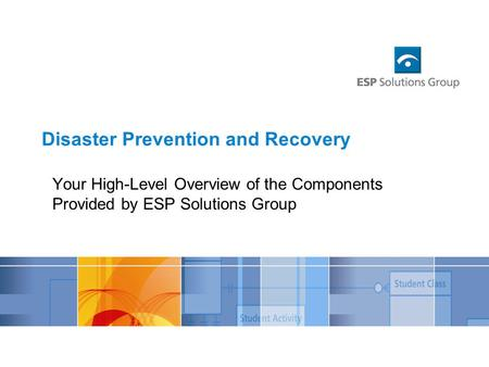 Your High-Level Overview of the Components Provided by ESP Solutions Group Disaster Prevention and Recovery.