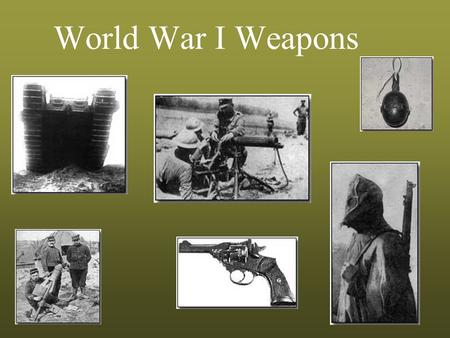 World War I Weapons. KEY WEAPONS OF WWI Gas Tanks Machine Guns Rifles and bayonets Grenades Artillery Submarines Flame Throwers Airplanes and zeppelins.