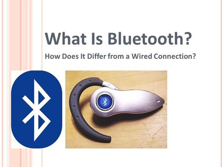 What Is Bluetooth? How Does It Differ from a Wired Connection?
