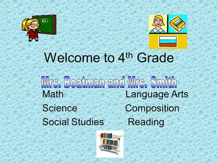 Welcome to 4 th Grade Math Language Arts Science Composition Social Studies Reading.