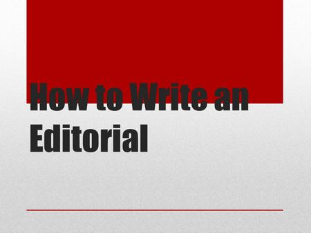 How to Write an Editorial. Editorial ed·i·to·ri·al /edə ˈ tôrēəl/ noun a newspaper article written by an editor that gives an opinion on a topical issue.