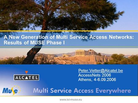 A New Generation of Multi Service Access Networks: Results of MUSE Phase I AccessNets 2006 Athens, 4-6.09.2006.