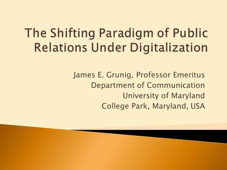James E. Grunig, Professor Emeritus Department of Communication University of Maryland College Park, Maryland, USA.