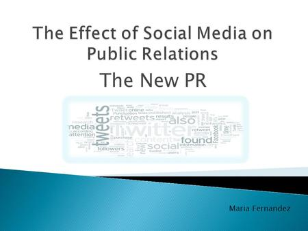 The New PR Maria Fernandez. Social Media Open Conversations & Dialogue Relationship Development Multiple voices Getting the message to stakeholders Social.