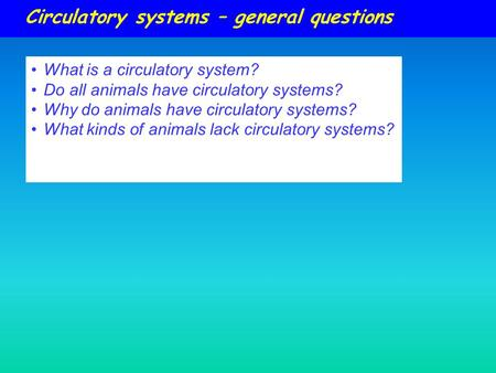 Circulatory systems – general questions What is a circulatory system? Do all animals have circulatory systems? Why do animals have circulatory systems?
