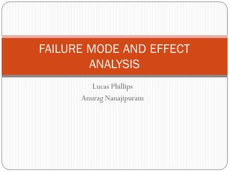 Lucas Phillips Anurag Nanajipuram FAILURE MODE AND EFFECT ANALYSIS.