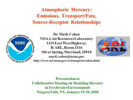 Atmospheric Mercury: Emissions, Transport/Fate, Source-Receptor Relationships Presentation at Collaborative Meeting on Modeling Mercury in Freshwater Environments.