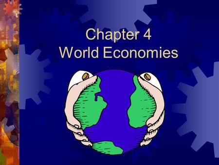 Chapter 4 World Economies