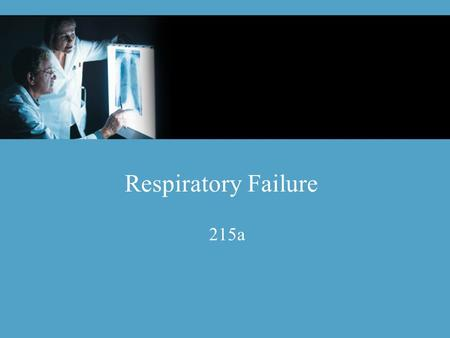 Respiratory Failure 215a. Educational Objectives Define acute respiratory failure Differentiate between Type I and Type II respiratory failure List the.